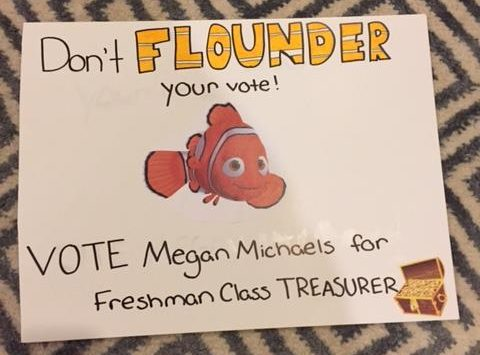 Megan Michaels, freshman treasurer, chose wordplay to advertise her campaign.